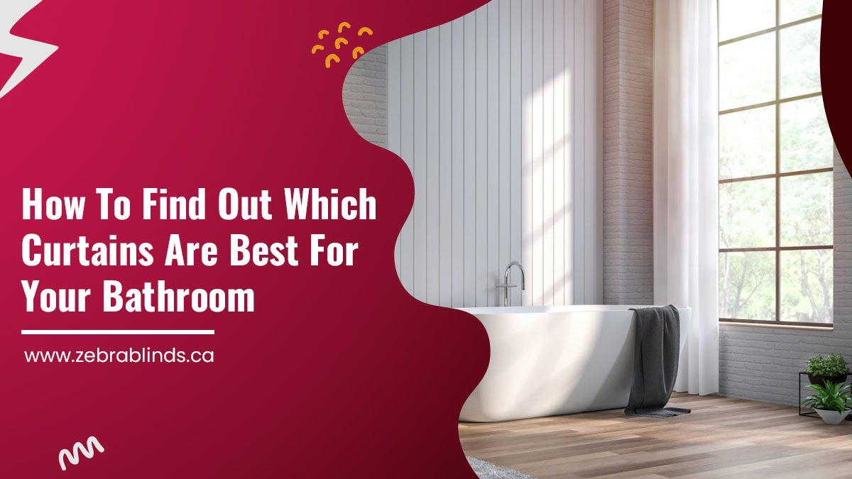 How To Find Out Which Curtains Are Best For Your Bathroom