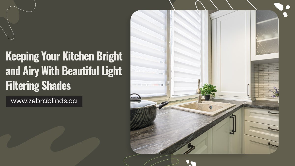 Keeping Your Kitchen Bright and Airy With Beautiful Light Filtering Shades