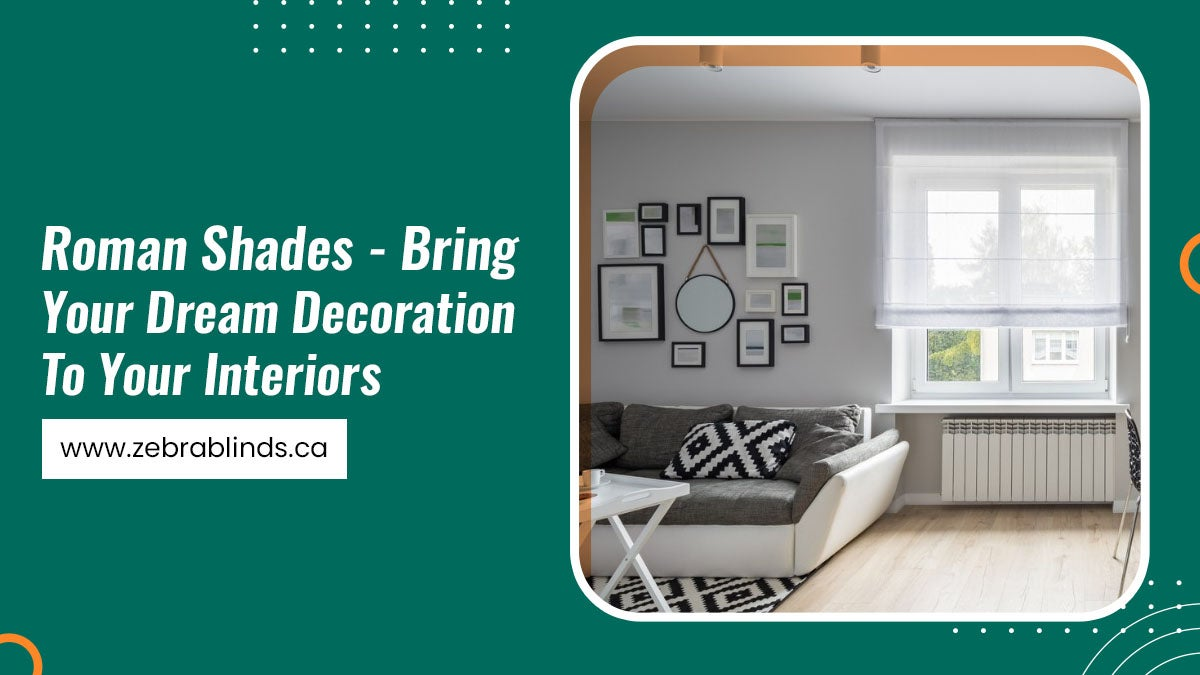 Roman Shades - Bring Your Dream Decoration To Your Interiors