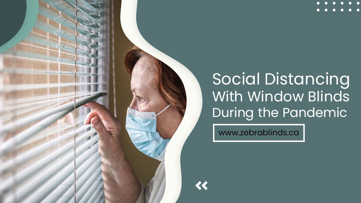 Social Distancing with Window Blinds During the Pandemic