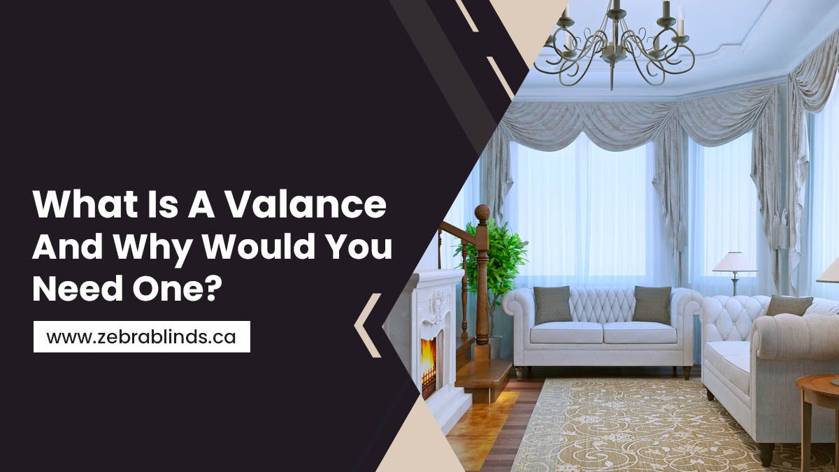 What Is A Valance And Why Would You Need One?