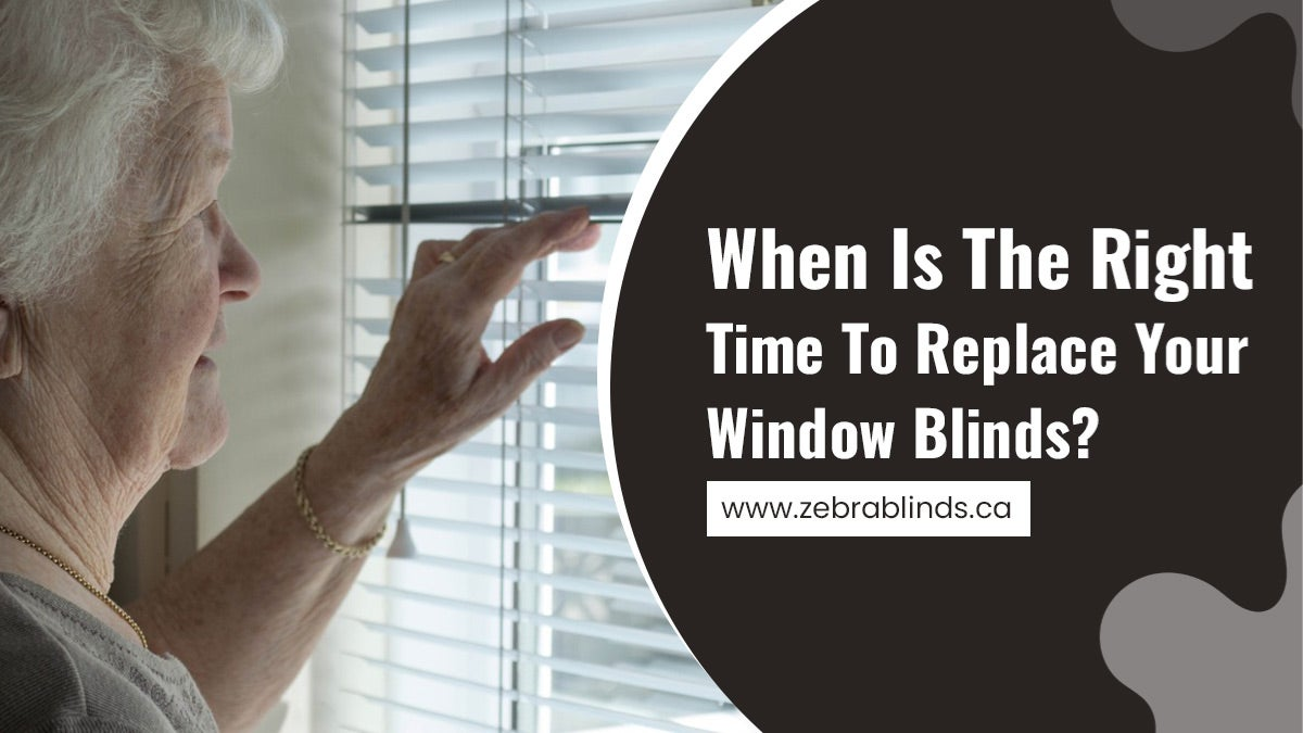 When Is The Right Time To Replace Your Window Blinds?