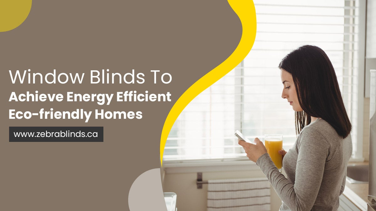 Window Blinds To Achieve Energy Efficient Eco-friendly Homes