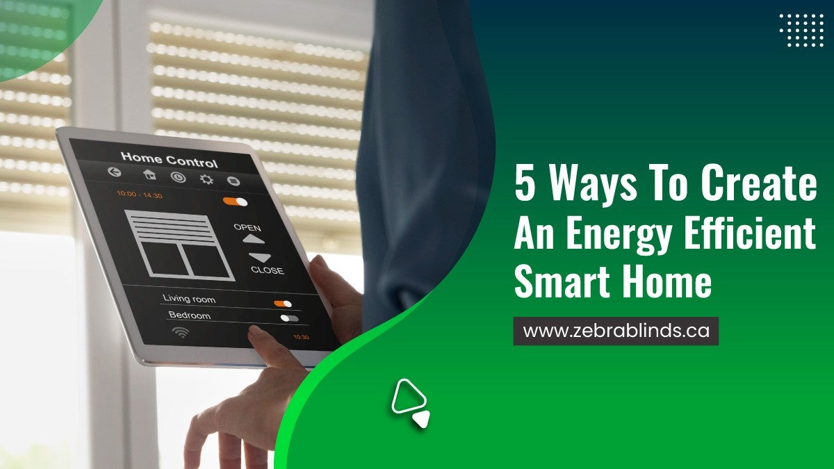 5 Ways To Create An Energy Efficient Smart Home