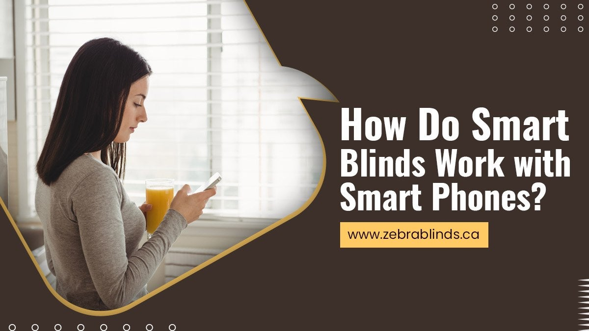 How Do Smart Blinds Work with Smart Phones?