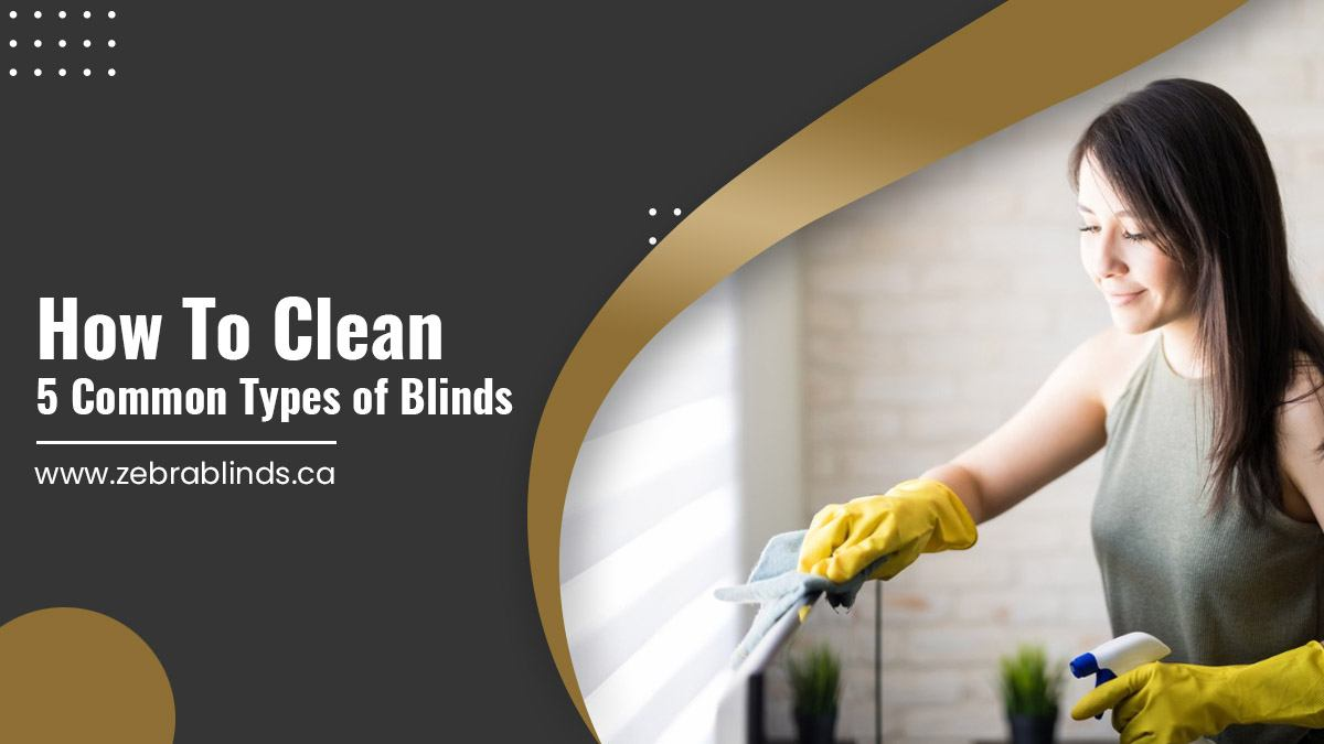 How To Clean 5 Common Types of Blinds