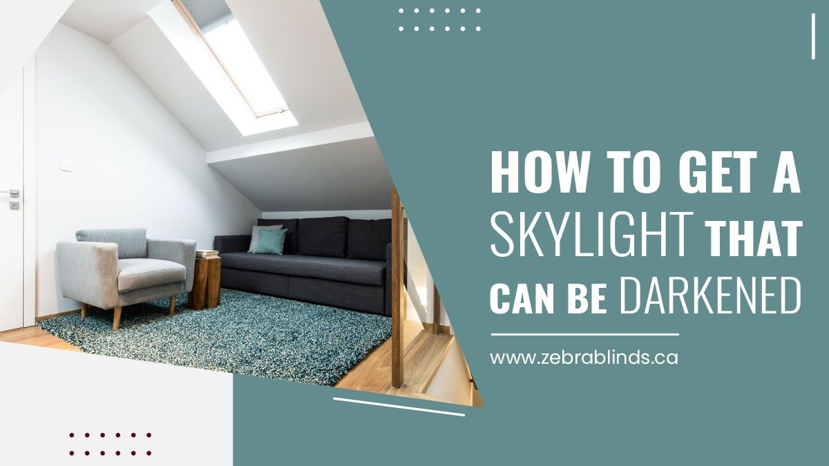 How To Get A Skylight That Can Be Darkened