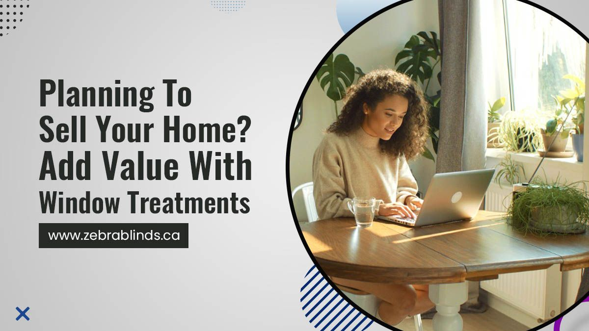 Planning To Sell Your Home Add Value With Window Treatments