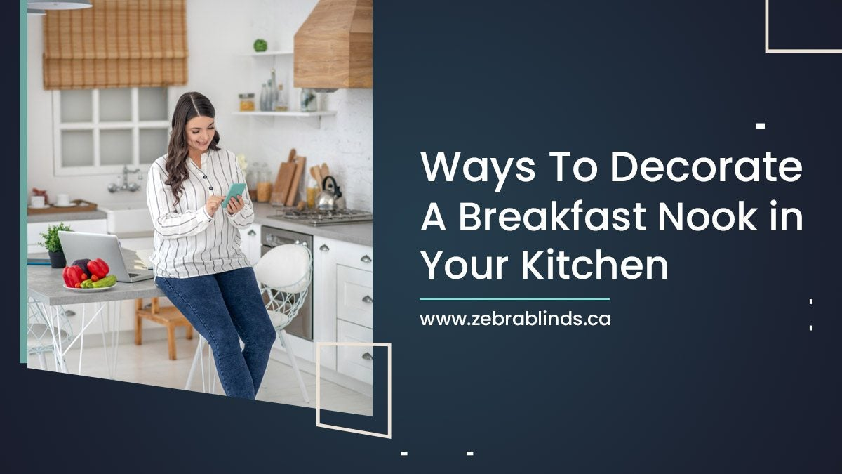 Ways To Decorate A Breakfast Nook in Your Kitchen
