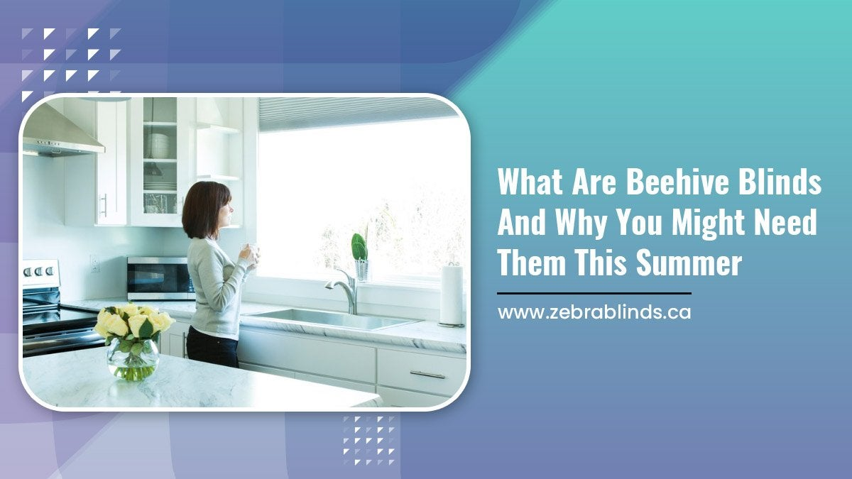 What Are Beehive Blinds And Why You Might Need Them This Summer