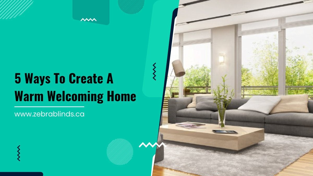 5 Ways To Create A Warm Welcoming Home