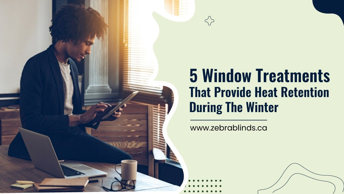 5 Window Treatments That Provide Heat Retention During The Winter