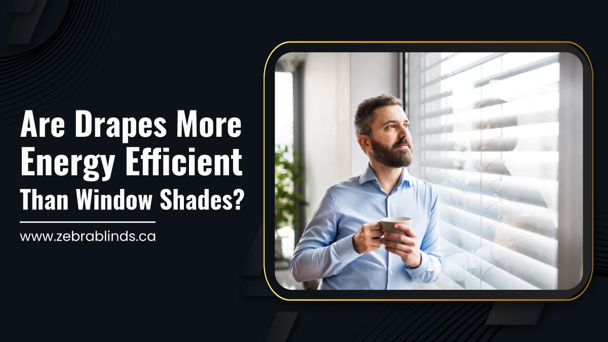 Are Drapes More Energy Efficient Than Window Shades?