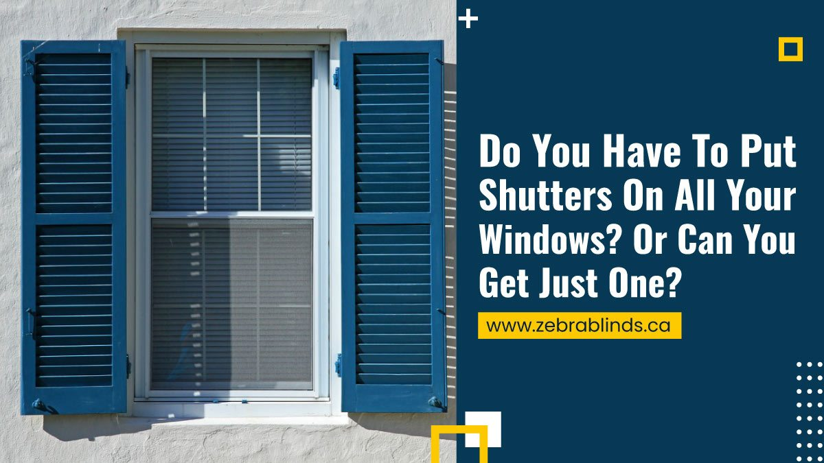 Do You Have To Put Shutters On All Your Windows? Or Can You Get Just One?