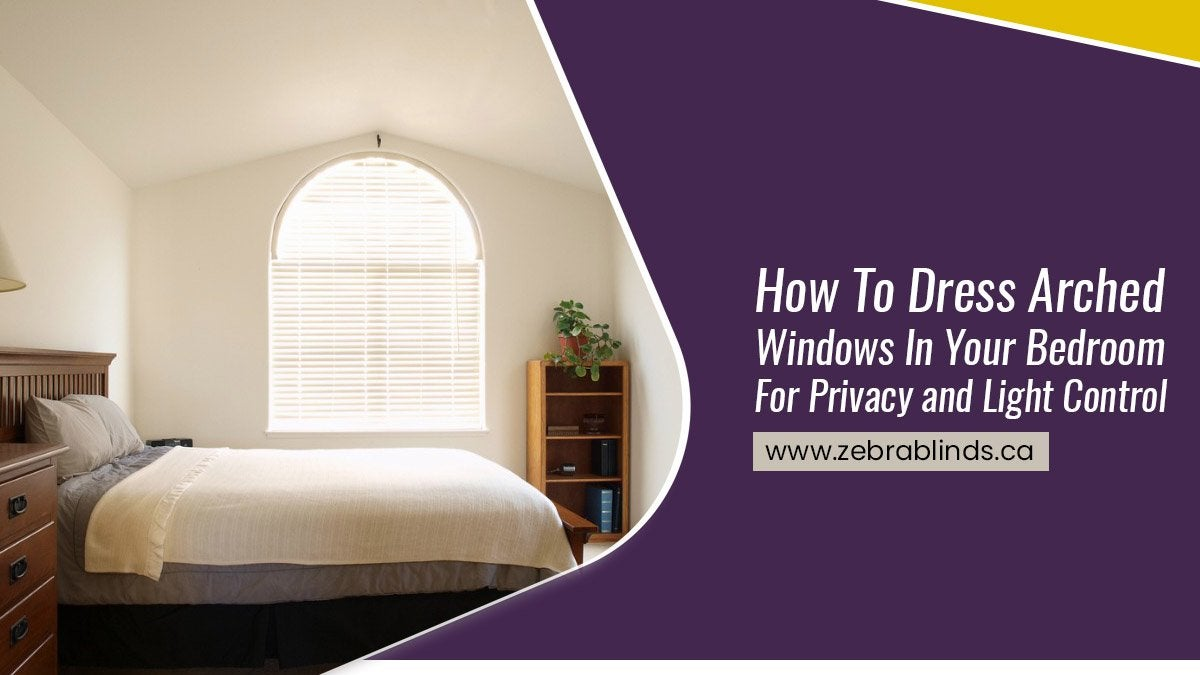 How To Dress Arched Windows In Your Bedroom For Privacy and Light Control