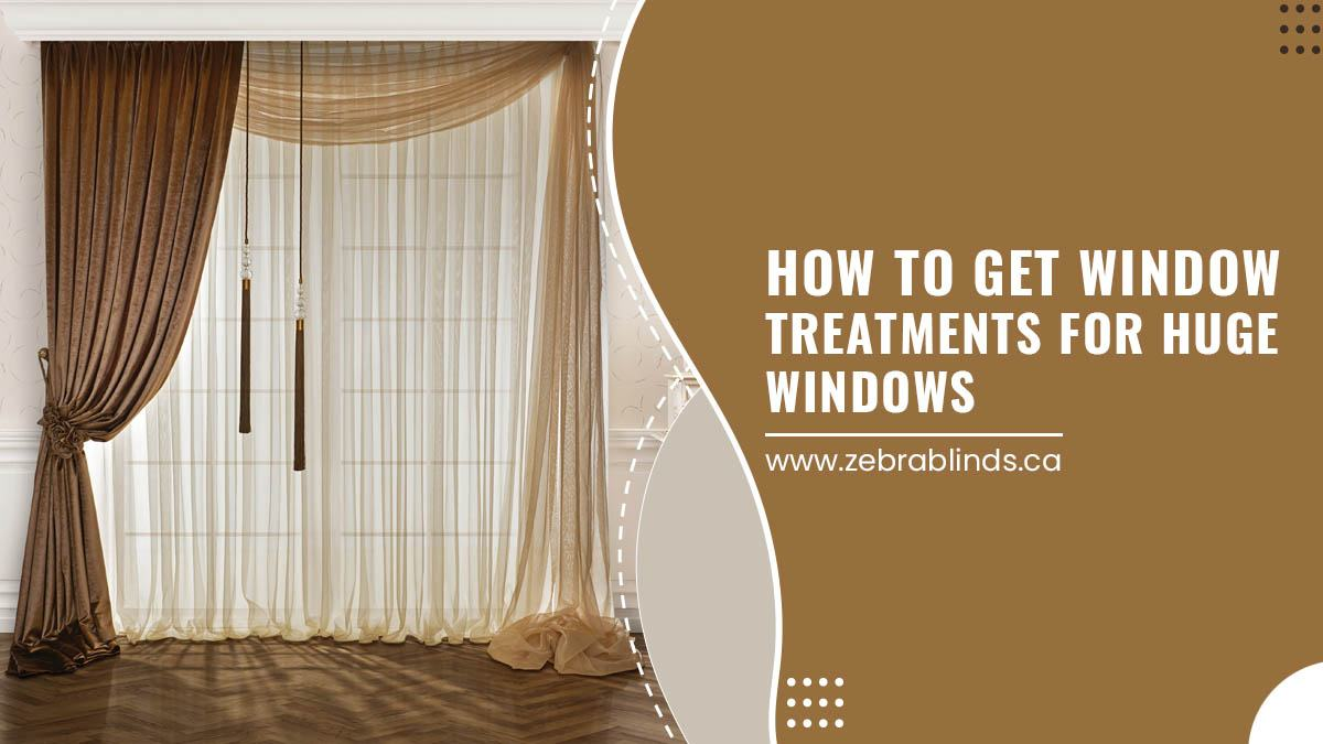 How To Get Window Treatments for Huge Windows
