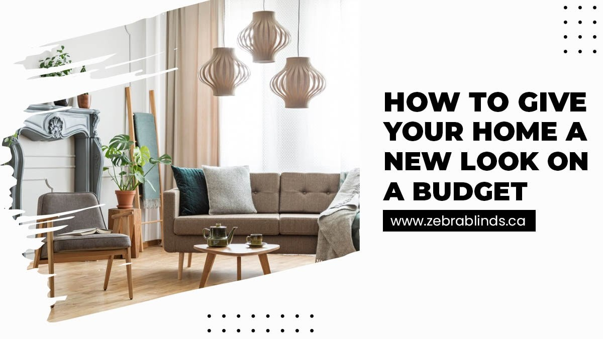 How To Give Your Home A New Look On A Budget