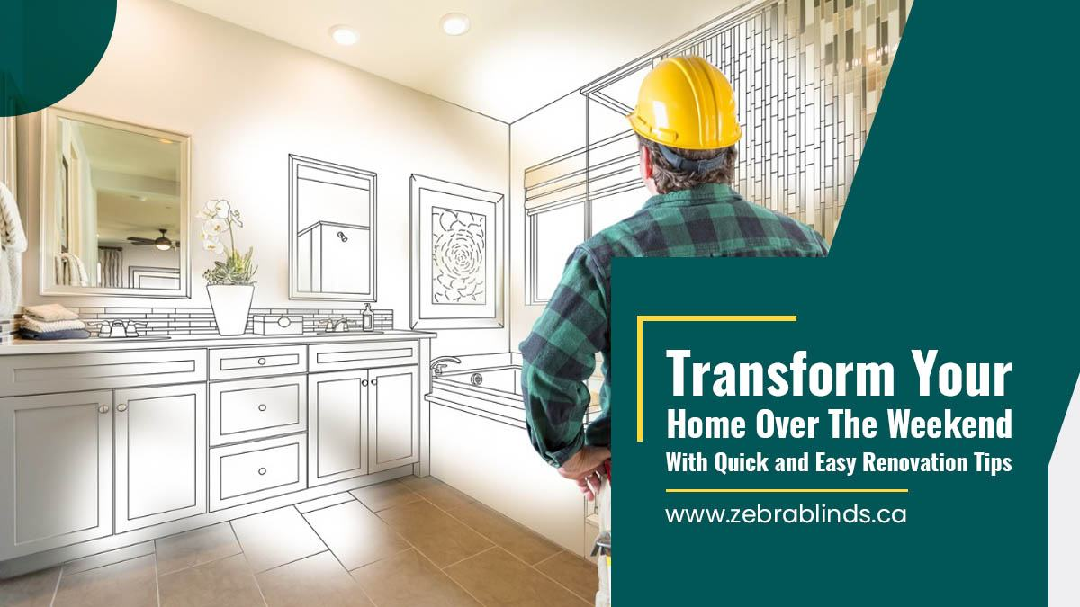 Transform Your Home Over The Weekend With Quick and Easy Renovation Tips