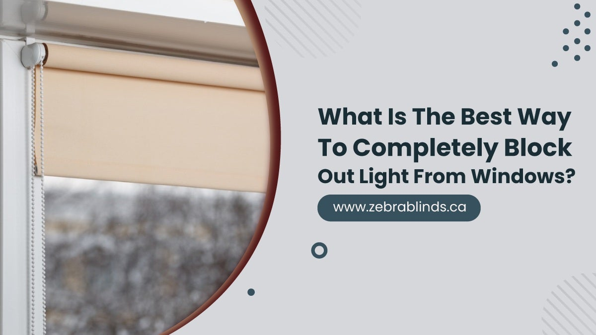 What Is The Best Way To Completely Block Out Light From Windows?