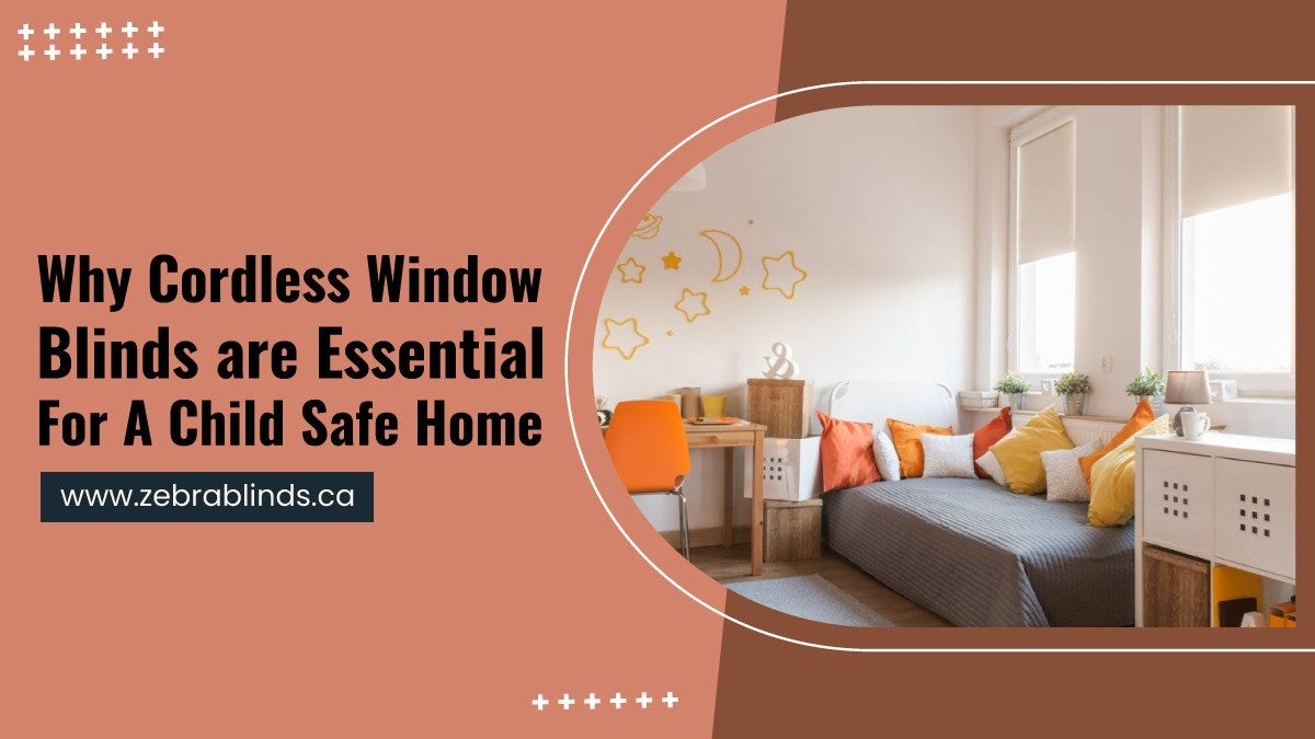 Why Cordless Window Blinds are Essential For A Child Safe Home