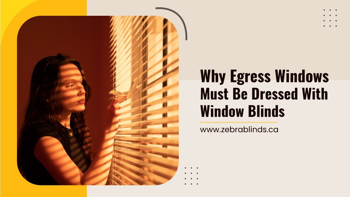 Why Egress Windows Must Be Dressed With Window Blinds