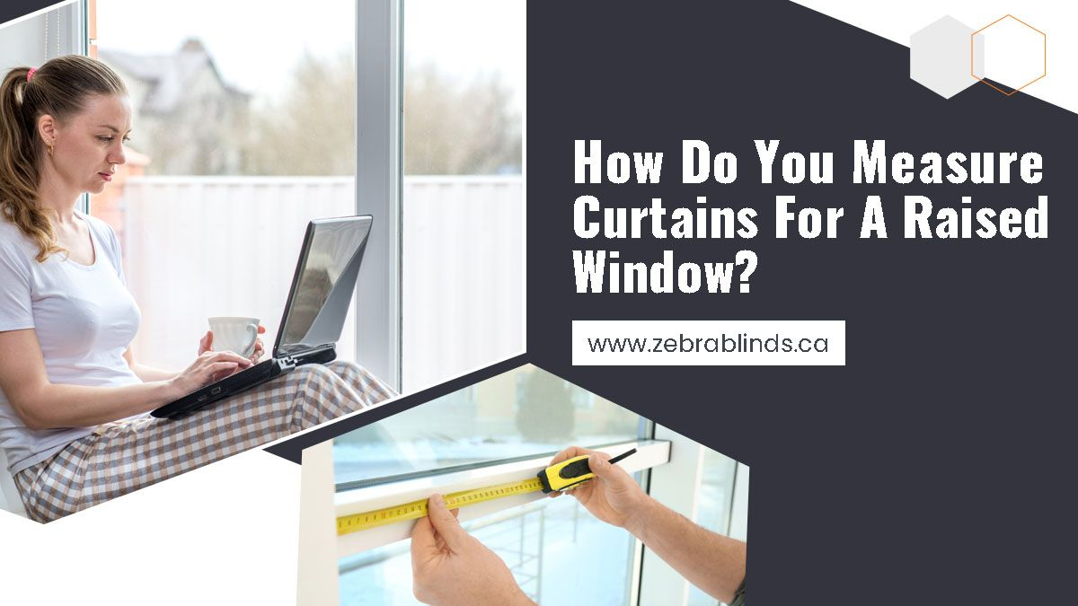 How Do You Measure Curtains For A Raised Window
