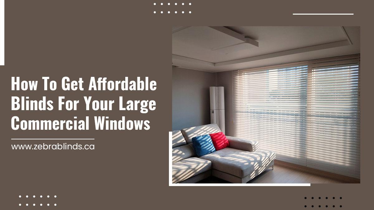 How To Get Affordable Blinds For Your Large Commercial Windows