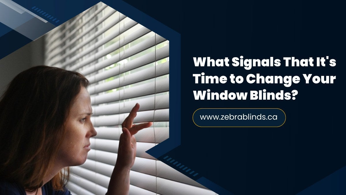 What Signals That It's Time to Change Your Window Blinds?
