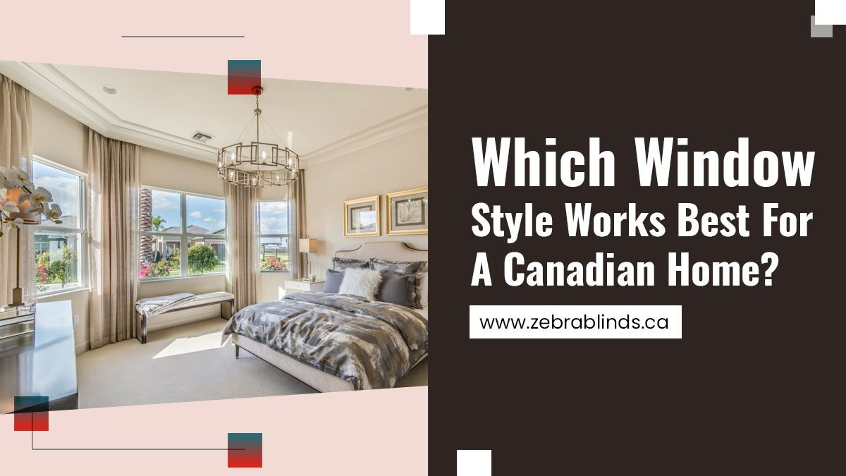 Which Window Style Works Best For A Canadian Home?