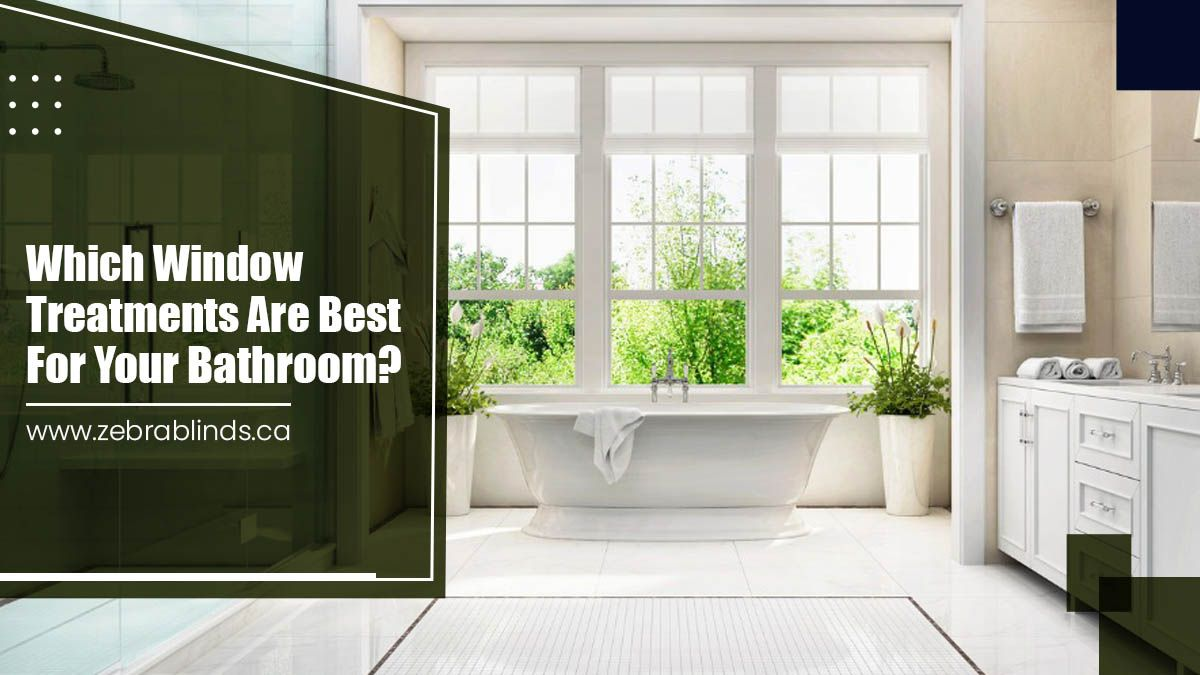 Which Window Treatments Are Best For Your Bathroom