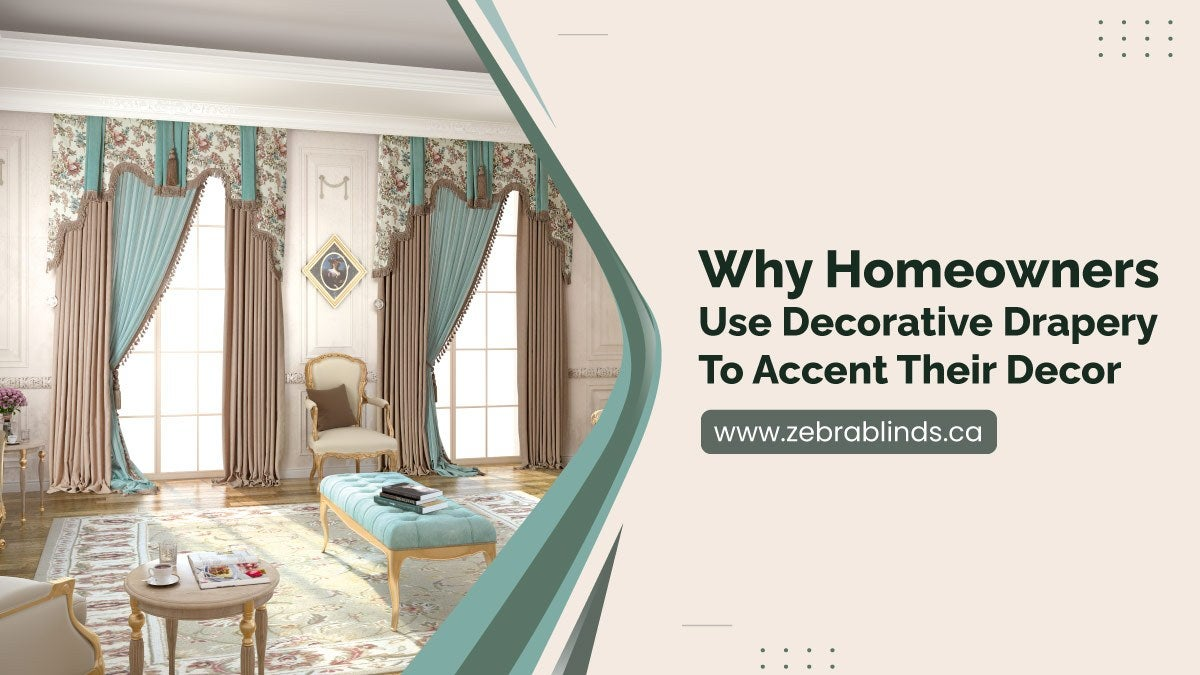 Why Homeowners Use Decorative Drapery To Accent Their Decor